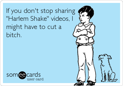 someecards harlem shake
